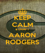 KEEP CALM & DRAFT AARON RODGERS - Personalised Poster A4 size