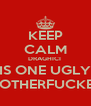 KEEP CALM DRAGHICI  IS ONE UGLY MOTHERFUCKER - Personalised Poster A4 size