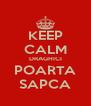 KEEP CALM DRAGHICI POARTA SAPCA - Personalised Poster A4 size