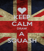 KEEP CALM DRAW A SQUASH - Personalised Poster A4 size