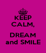 KEEP CALM,  DREAM and SMILE - Personalised Poster A4 size