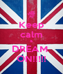 Keep calm & DREAM  ON!!!!! - Personalised Poster A4 size