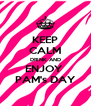 KEEP CALM DRINK AND ENJOY  PAM's DAY - Personalised Poster A4 size