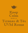 Keep Calm drink at Tizanas & Tés UVM Roma - Personalised Poster A4 size