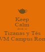 Keep Calm drink at Tizanas y Tés UVM Campus Roma - Personalised Poster A4 size