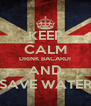 KEEP CALM DRINK BACARDI AND SAVE WATER - Personalised Poster A4 size