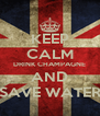 KEEP CALM DRINK CHAMPAGNE AND SAVE WATER - Personalised Poster A4 size