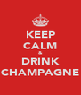 KEEP CALM & DRINK CHAMPAGNE - Personalised Poster A4 size