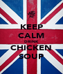 KEEP CALM DRINK CHICKEN SOUP - Personalised Poster A4 size