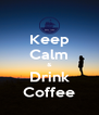 Keep Calm & Drink Coffee - Personalised Poster A4 size