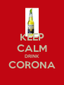 KEEP CALM DRINK CORONA  - Personalised Poster A4 size