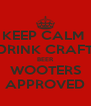 KEEP CALM  DRINK CRAFT BEER WOOTERS APPROVED - Personalised Poster A4 size