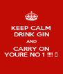 KEEP CALM DRINK GIN AND CARRY ON YOURE NO 1 !!!! 😘 - Personalised Poster A4 size