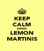 KEEP CALM DRINK LEMON MARTINIS - Personalised Poster A4 size
