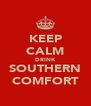 KEEP CALM DRINK SOUTHERN COMFORT - Personalised Poster A4 size