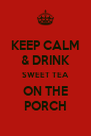 KEEP CALM & DRINK SWEET TEA ON THE PORCH - Personalised Poster A4 size