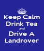 Keep Calm Drink Tea and Drive A Landrover - Personalised Poster A4 size