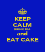 KEEP CALM DRINK TEA and EAT CAKE - Personalised Poster A4 size