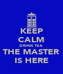 KEEP CALM DRINK TEA THE MASTER IS HERE - Personalised Poster A4 size