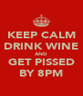 KEEP CALM DRINK WINE AND GET PISSED BY 8PM - Personalised Poster A4 size