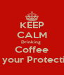 KEEP CALM Drinking   Coffee  For your Protection  - Personalised Poster A4 size