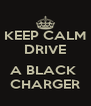KEEP CALM DRIVE  A BLACK  CHARGER - Personalised Poster A4 size