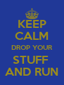 KEEP CALM DROP YOUR STUFF  AND RUN - Personalised Poster A4 size