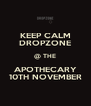 KEEP CALM DROPZONE @ THE APOTHECARY 10TH NOVEMBER - Personalised Poster A4 size