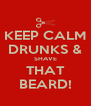 KEEP CALM DRUNKS & SHAVE THAT BEARD! - Personalised Poster A4 size