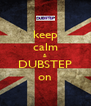 keep calm & DUBSTEP on - Personalised Poster A4 size