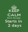 KEEP CALM Duck Dynasty Starts in   2 days - Personalised Poster A4 size