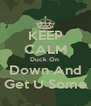 KEEP CALM Duck On  Down And Get U Some - Personalised Poster A4 size