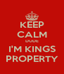 KEEP CALM DUDE I'M KINGS PROPERTY - Personalised Poster A4 size