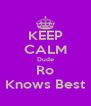 KEEP CALM Dude Ro Knows Best - Personalised Poster A4 size