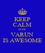 KEEP CALM DUDE VARUN IS AWESOME - Personalised Poster A4 size