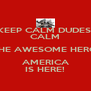 KEEP CALM DUDES! CALM THE AWESOME HERO AMERICA IS HERE! - Personalised Poster A4 size