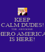 KEEP CALM DUDES! THE AWESOME HERO AMERICA IS HERE! - Personalised Poster A4 size