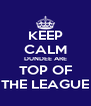 KEEP CALM DUNDEE ARE TOP OF THE LEAGUE - Personalised Poster A4 size