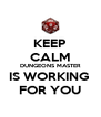 KEEP CALM DUNGEONS MASTER IS WORKING  FOR YOU - Personalised Poster A4 size