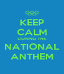 KEEP CALM DURING THE NATIONAL ANTHEM - Personalised Poster A4 size