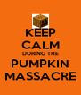 KEEP CALM DURING THE PUMPKIN MASSACRE - Personalised Poster A4 size
