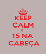 KEEP CALM E  15 NA  CABEÇA - Personalised Poster A4 size