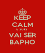 KEEP CALM E 2012  VAI SER BAPHO - Personalised Poster A4 size