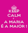 KEEP CALM E  A MARIA É A MAIOR ! - Personalised Poster A4 size