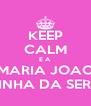 KEEP CALM E A  MARIA JOAO É A RAINHA DA SERRINHA  - Personalised Poster A4 size