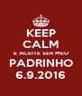 KEEP CALM E ACEITE SER MEU PADRINHO 6.9.2016 - Personalised Poster A4 size