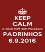 KEEP CALM E ACEITEM SER NOSSOS PADRINHOS 6.9.2016 - Personalised Poster A4 size
