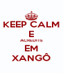 KEEP CALM E ACREDITE EM XANGÔ - Personalised Poster A4 size