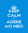 KEEP CALM E ADERE AO MEO - Personalised Poster A4 size