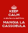 KEEP CALM e alla faccia dell'Oms MANGIA LA CASSOEULA - Personalised Poster A4 size